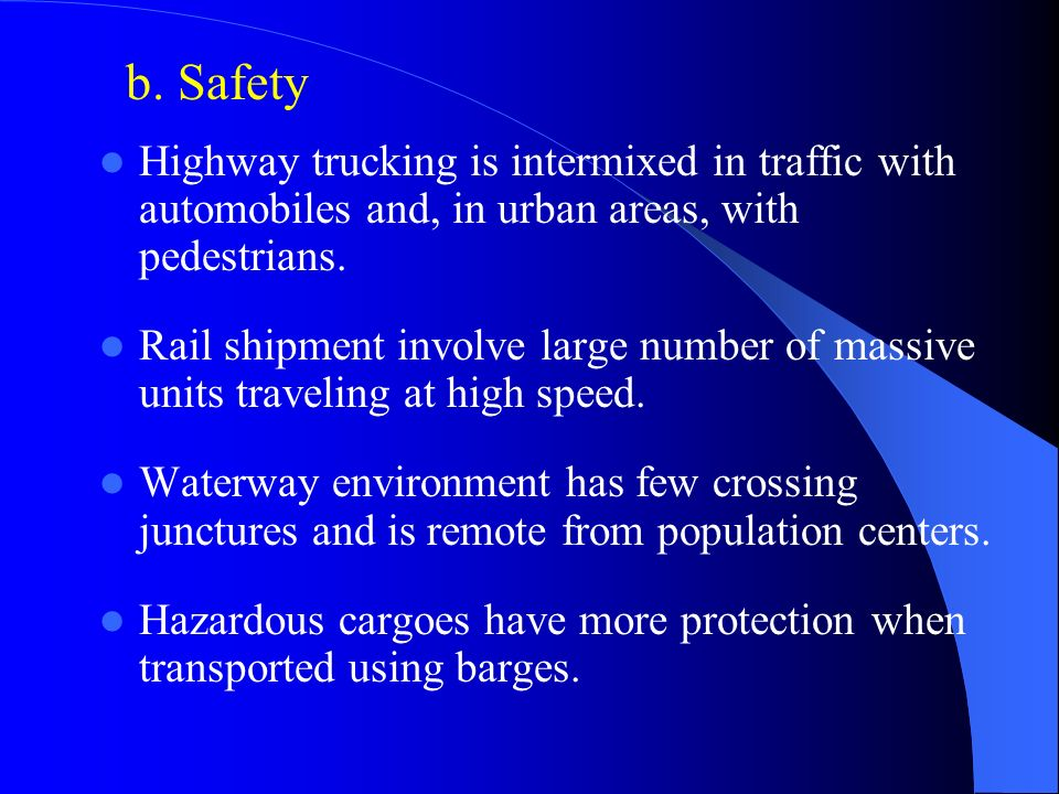 b. Safety Highway trucking is intermixed in traffic with automobiles and, in urban areas, with pedestrians.