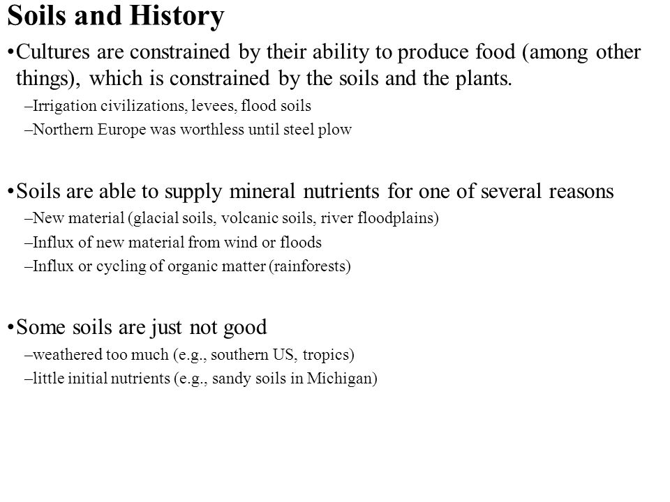 Soils and History Cultures are constrained by their ability to produce food (among other things), which is constrained by the soils and the plants.