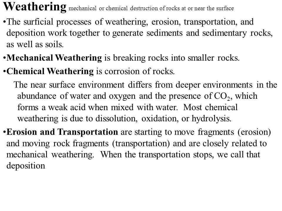Weathering mechanical or chemical destruction of rocks at or near the surface