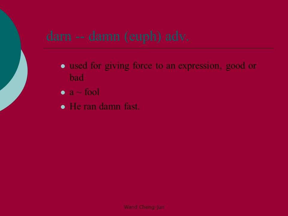 darn -- damn (euph) adv. used for giving force to an expression, good or bad. a ~ fool. He ran damn fast.