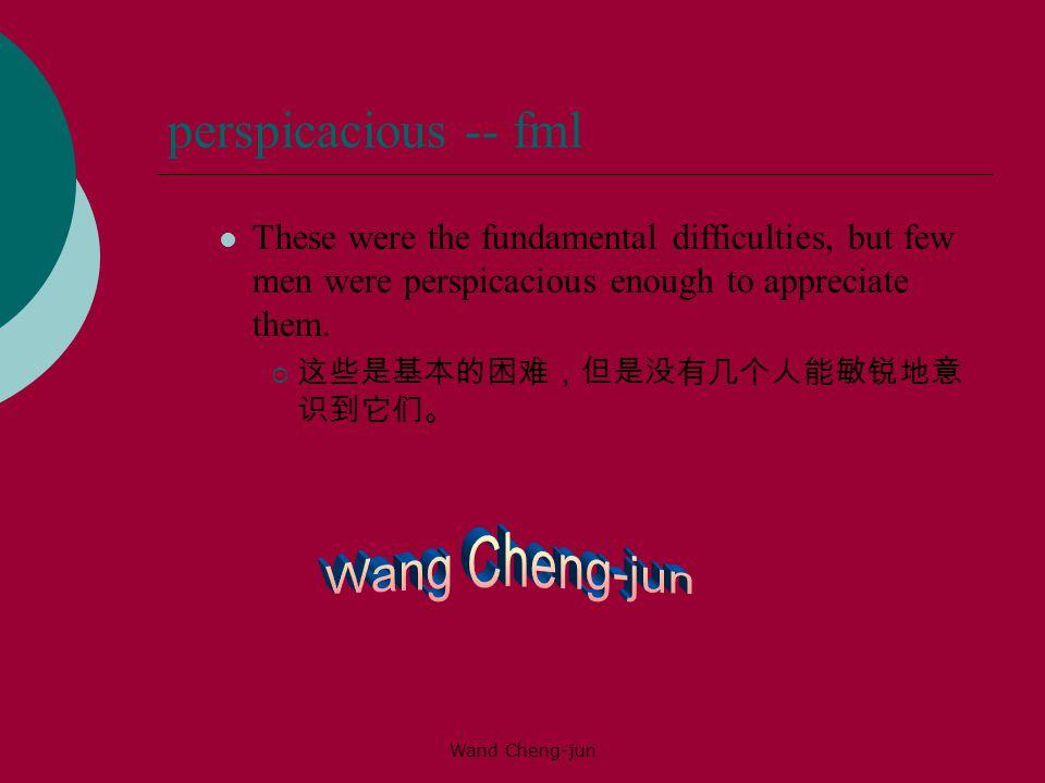 perspicacious -- fml Wang Cheng-jun