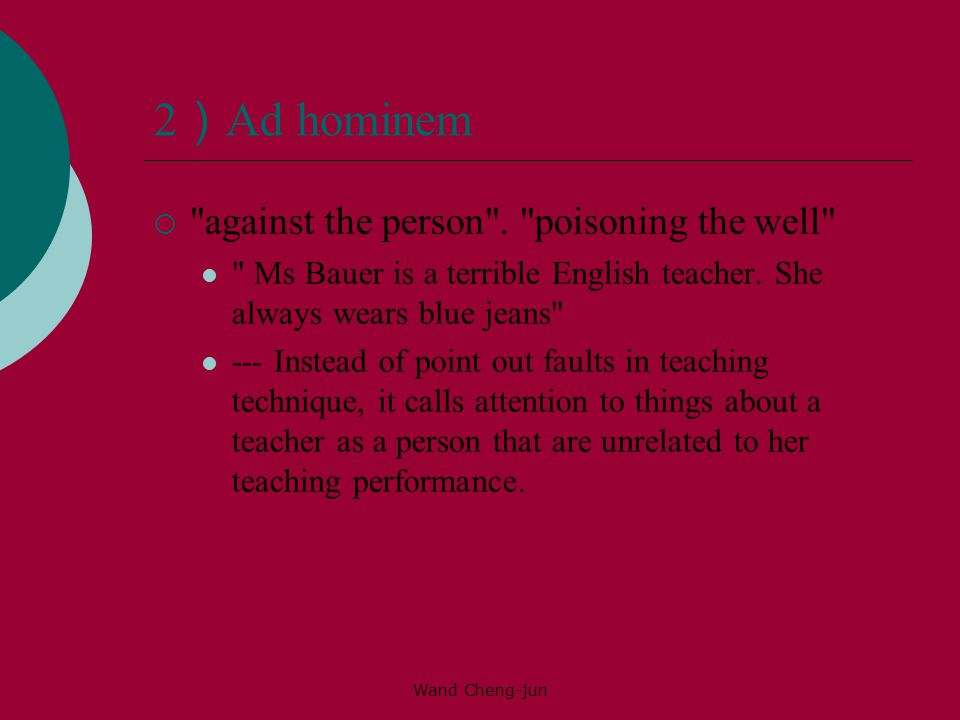 2)Ad hominem against the person . poisoning the well