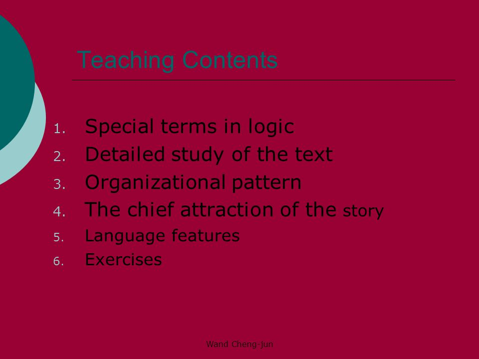Teaching Contents Special terms in logic Detailed study of the text