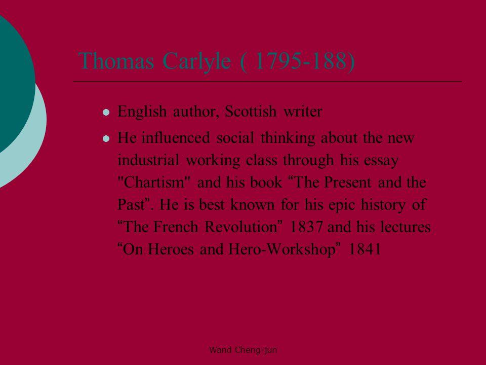 Thomas Carlyle ( 1795-188) English author, Scottish writer