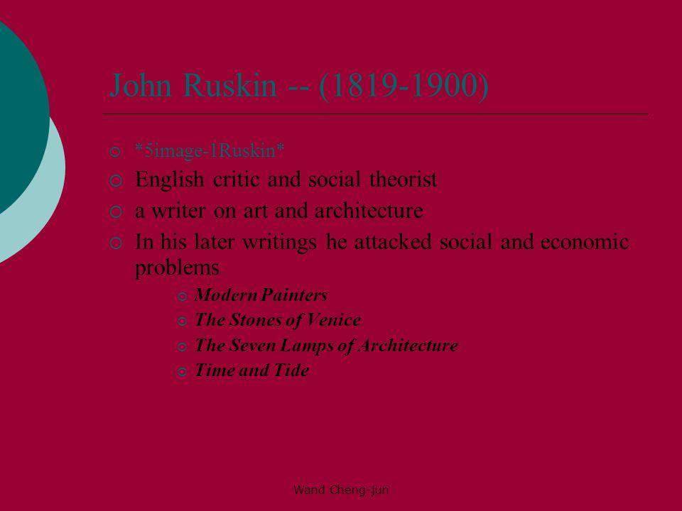 John Ruskin -- (1819-1900) English critic and social theorist