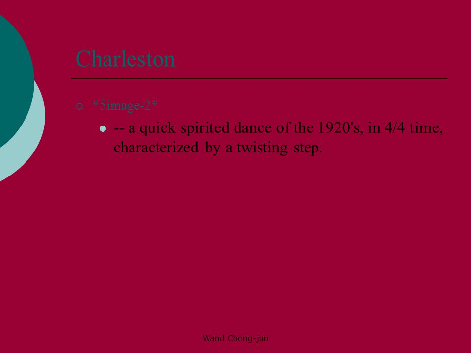 Charleston *5image-2* -- a quick spirited dance of the 1920 s, in 4/4 time, characterized by a twisting step.