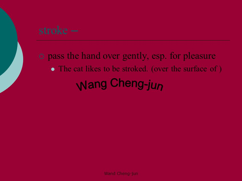 stroke – Wang Cheng-jun pass the hand over gently, esp. for pleasure