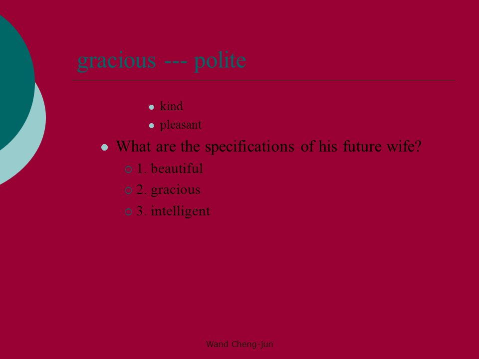 gracious --- polite What are the specifications of his future wife