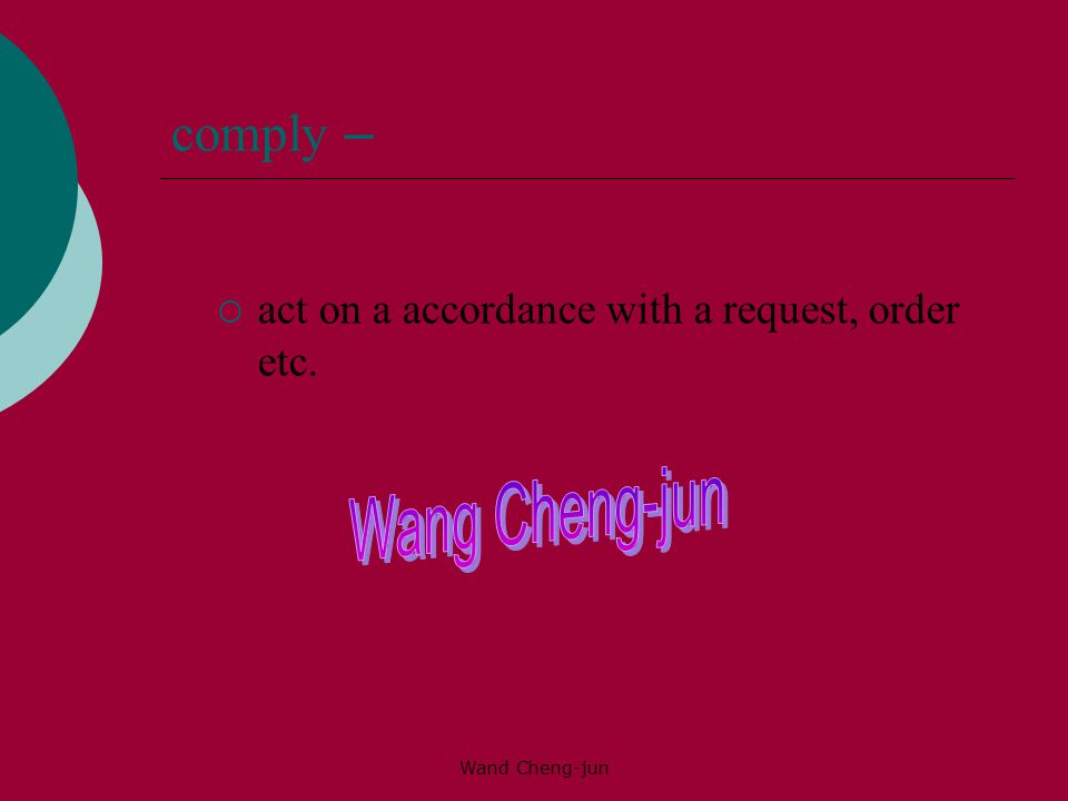 comply – Wang Cheng-jun act on a accordance with a request, order etc.