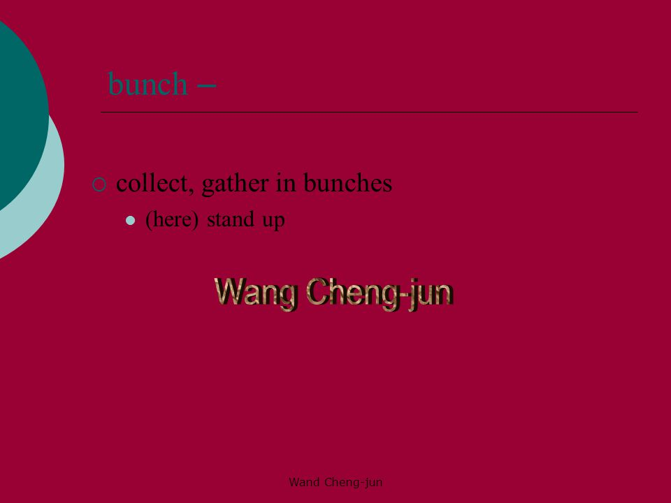 bunch – Wang Cheng-jun collect, gather in bunches (here) stand up