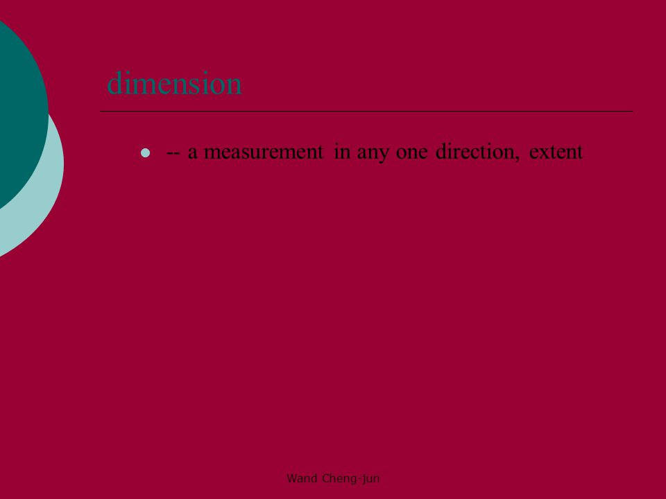 dimension -- a measurement in any one direction, extent Wand Cheng-jun