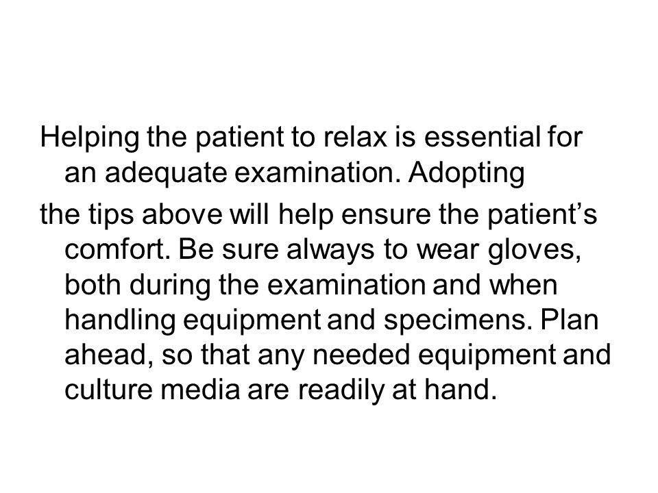 Helping the patient to relax is essential for an adequate examination