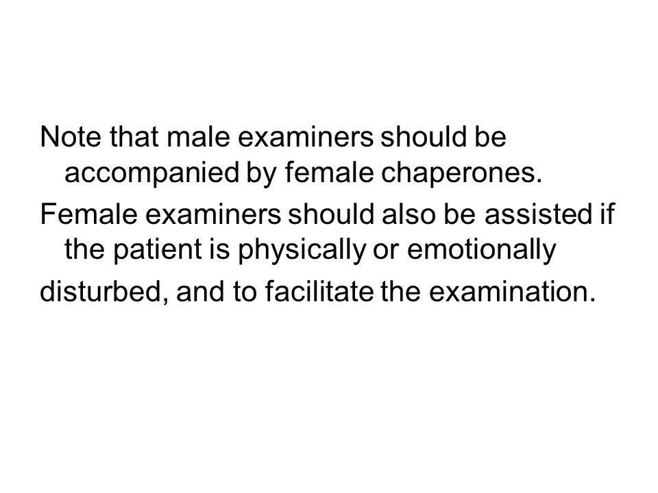 Note that male examiners should be accompanied by female chaperones.