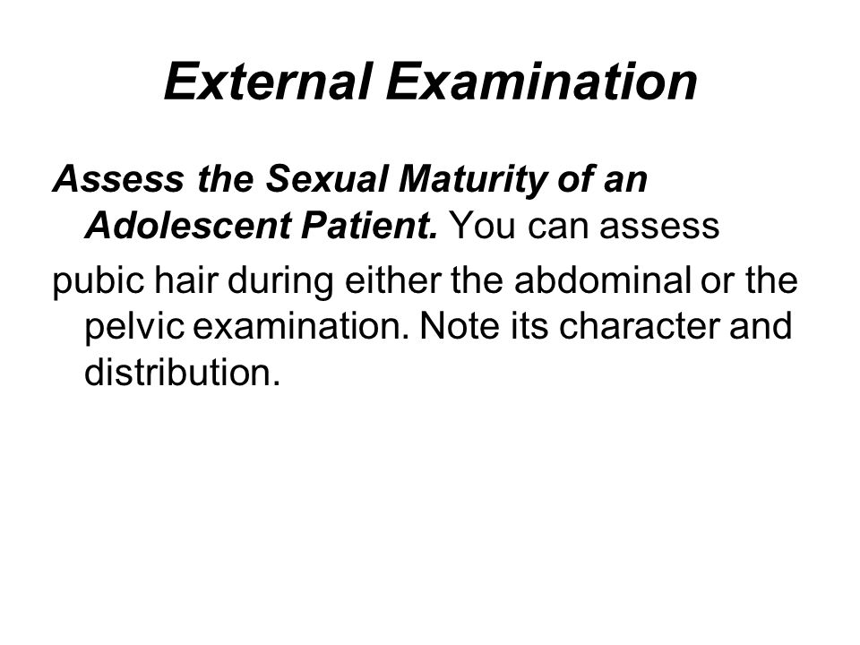 External Examination Assess the Sexual Maturity of an Adolescent Patient. You can assess.