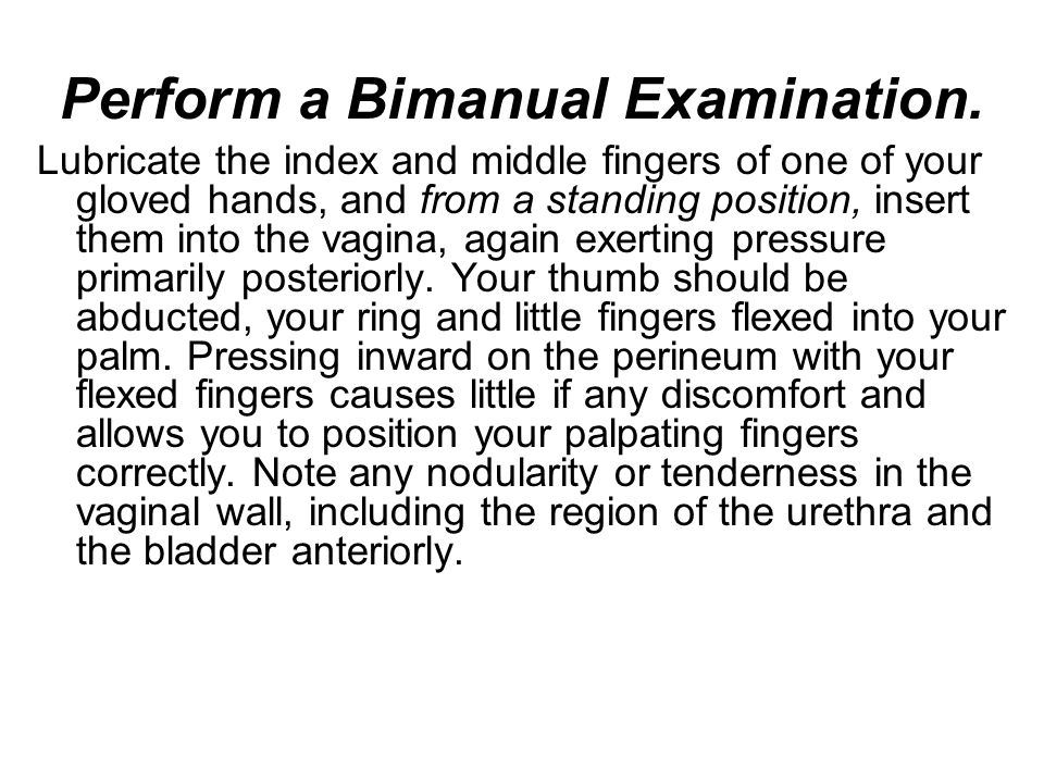 Perform a Bimanual Examination.