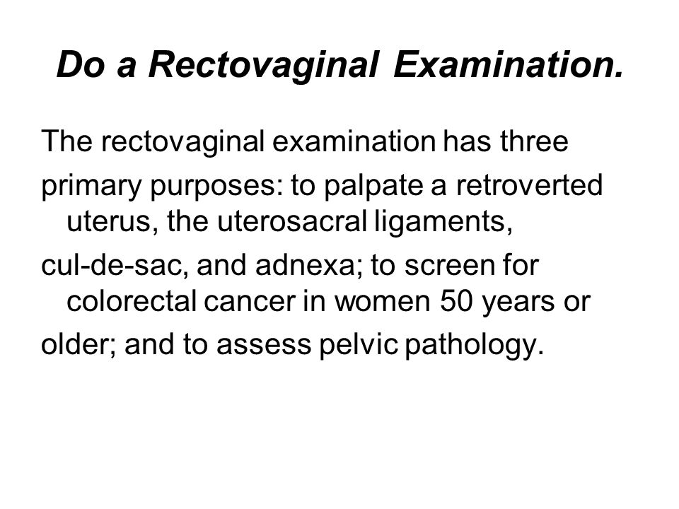 Do a Rectovaginal Examination.