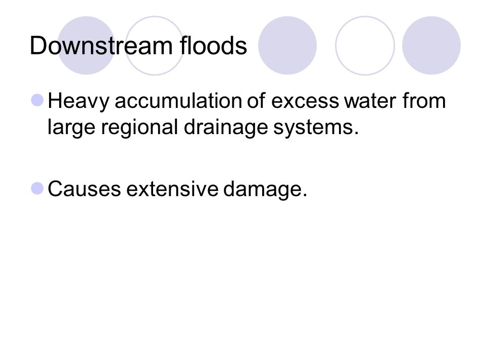 Downstream floods Heavy accumulation of excess water from large regional drainage systems.