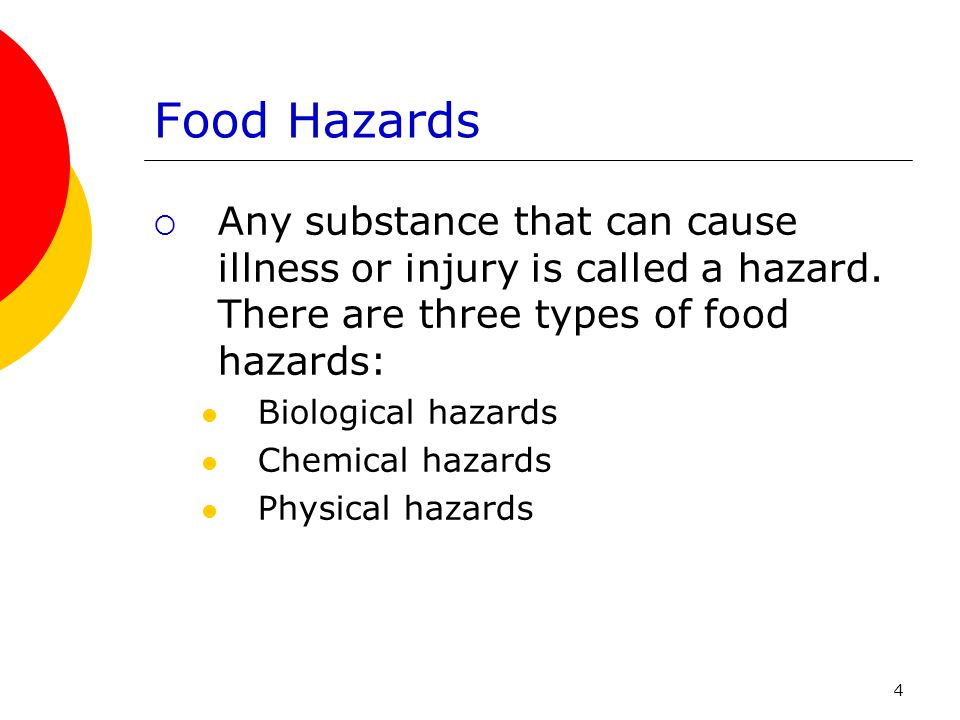 Food Hazards Any substance that can cause illness or injury is called a hazard. There are three types of food hazards: