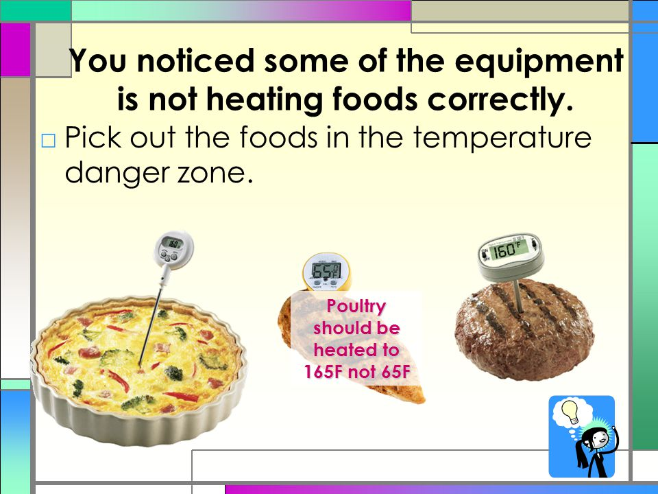 You noticed some of the equipment is not heating foods correctly.