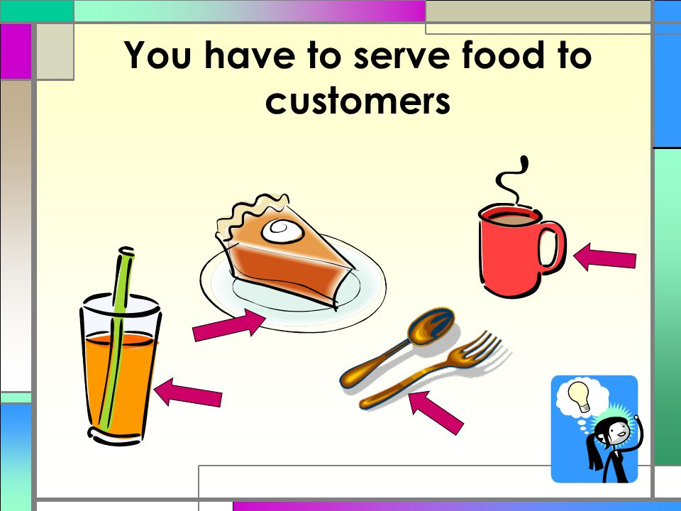 You have to serve food to customers