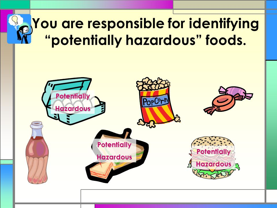 You are responsible for identifying potentially hazardous foods.