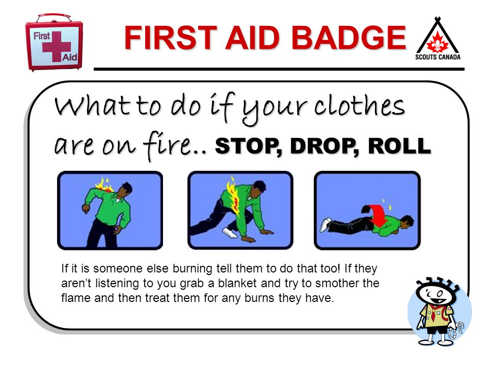 What to do if your clothes are on fire.. STOP, DROP, ROLL