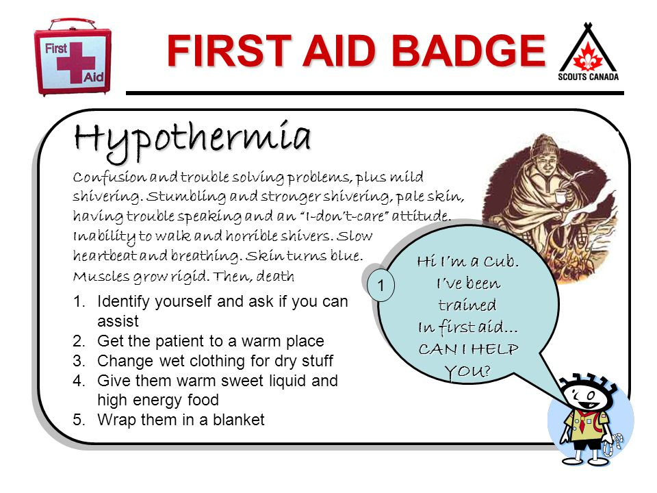 Hypothermia Hi I'm a Cub. I've been trained In first aid… CAN I HELP