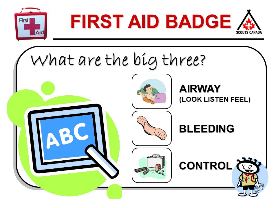 What are the big three AIRWAY (LOOK LISTEN FEEL) BLEEDING CONTROL