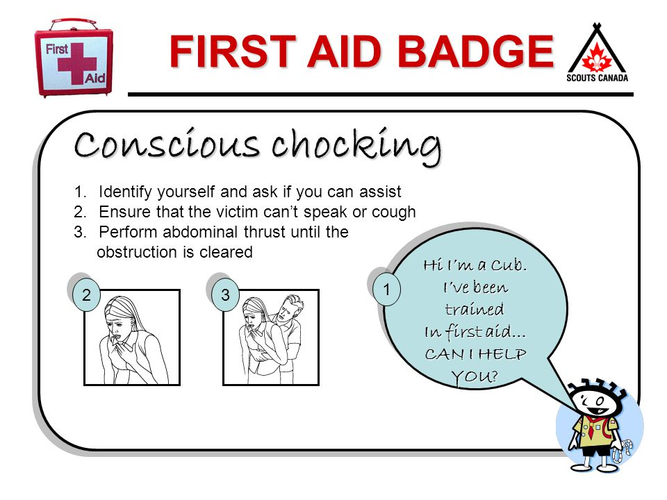 Conscious chocking Hi I'm a Cub. I've been trained In first aid…