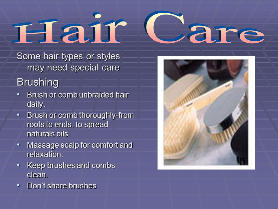 Hair Care Brushing Some hair types or styles may need special care
