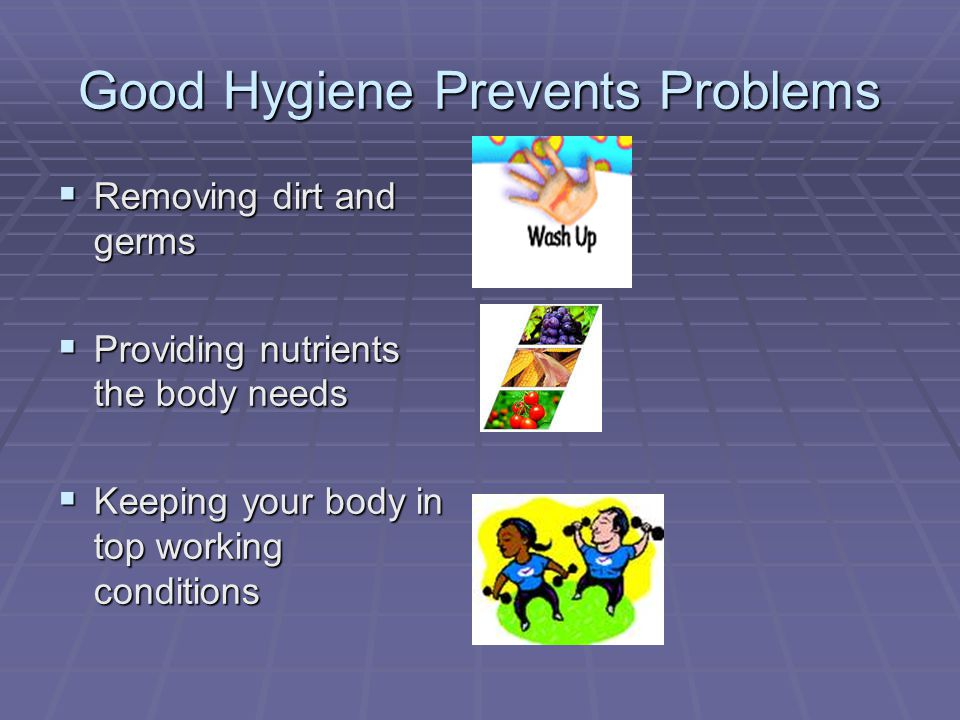 Good Hygiene Prevents Problems