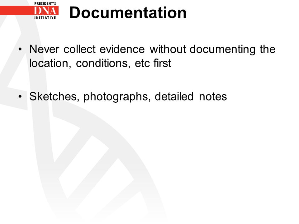 Documentation Never collect evidence without documenting the location, conditions, etc first.