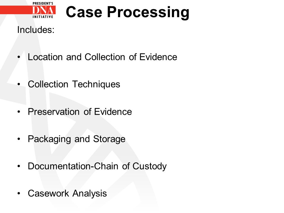 Case Processing Includes: Location and Collection of Evidence