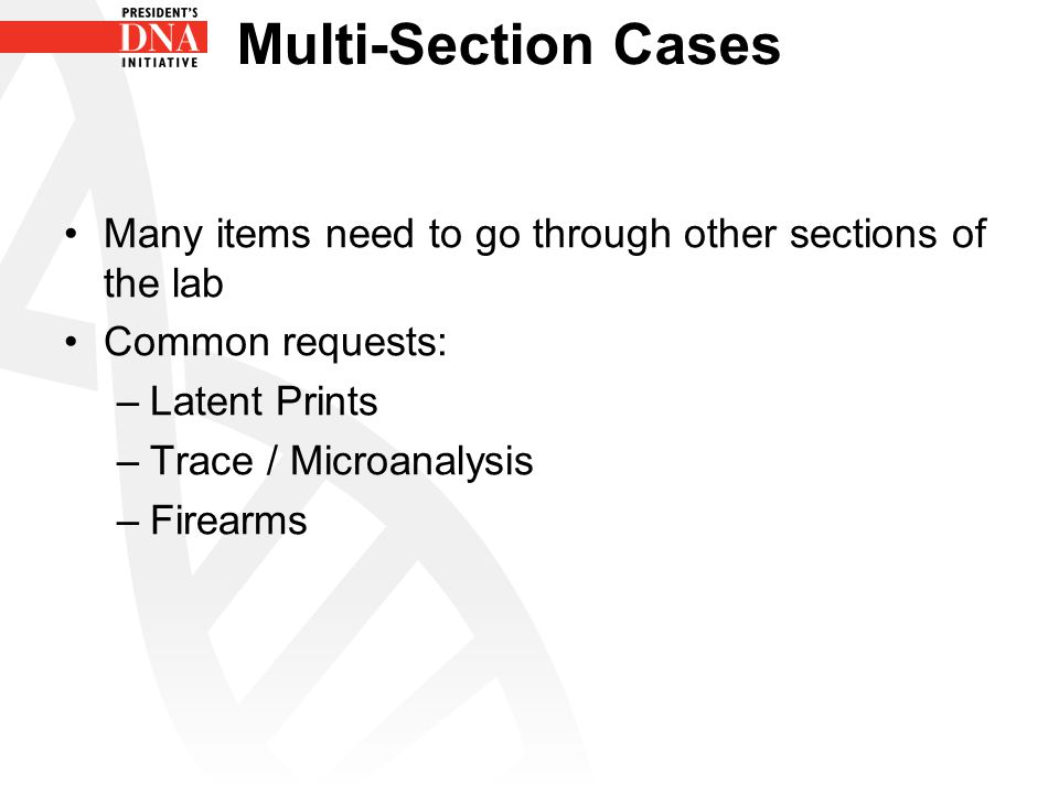 Multi-Section Cases Many items need to go through other sections of the lab. Common requests: Latent Prints.