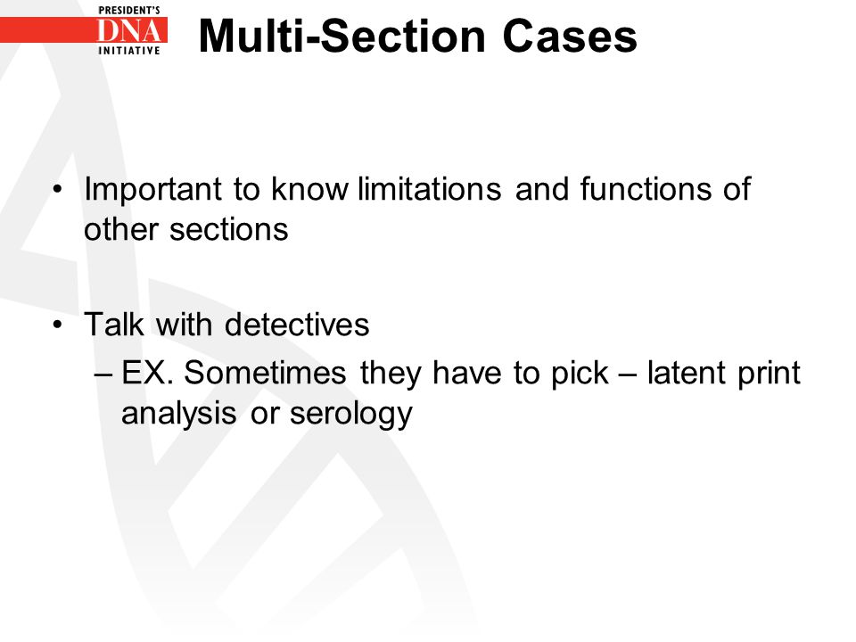 Multi-Section Cases Important to know limitations and functions of other sections. Talk with detectives.