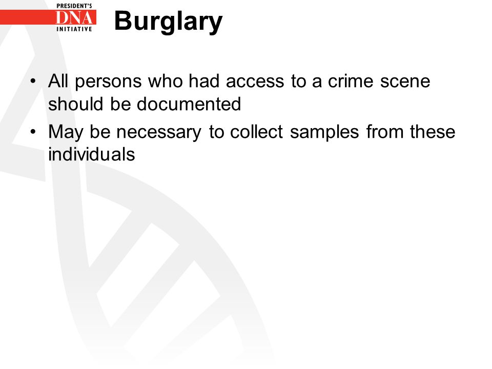 Burglary All persons who had access to a crime scene should be documented.