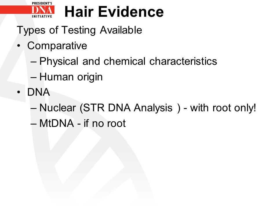 Hair Evidence Types of Testing Available Comparative