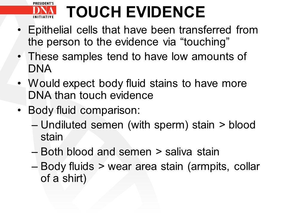 TOUCH EVIDENCE Epithelial cells that have been transferred from the person to the evidence via touching
