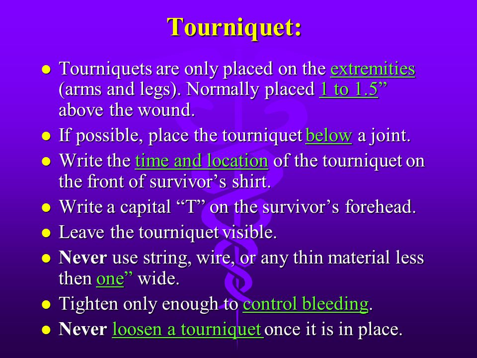 Tourniquet: Tourniquets are only placed on the extremities (arms and legs). Normally placed 1 to 1.5 above the wound.