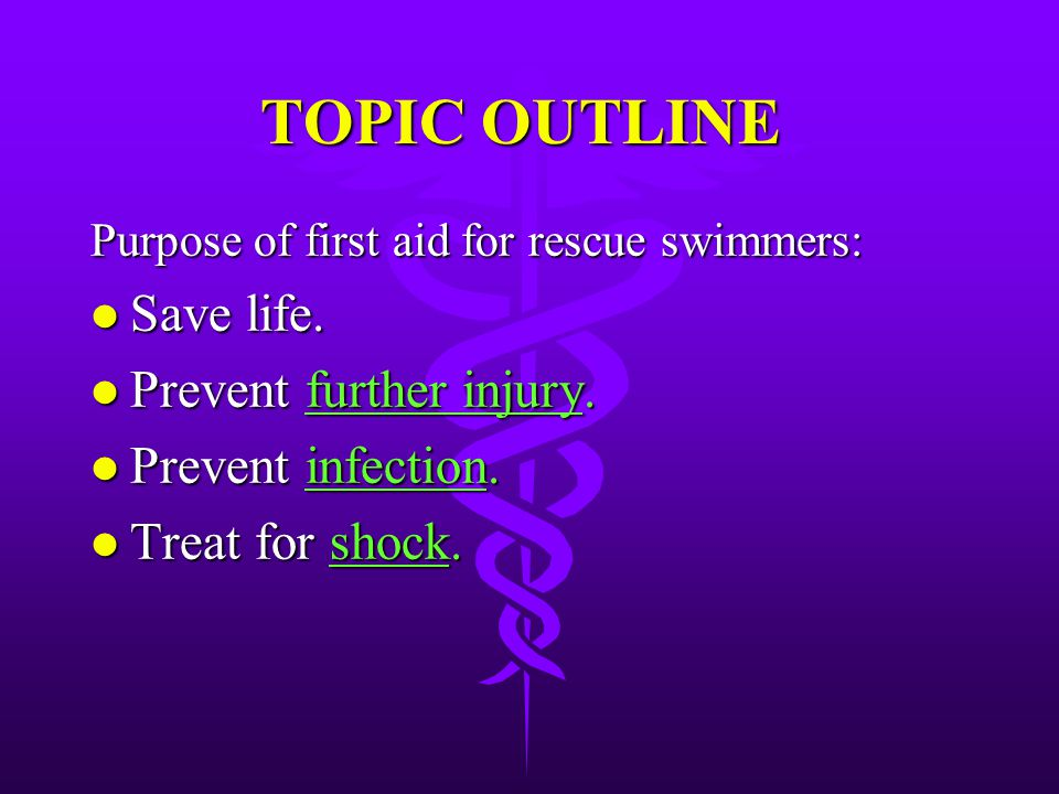 TOPIC OUTLINE Save life. Prevent further injury. Prevent infection.