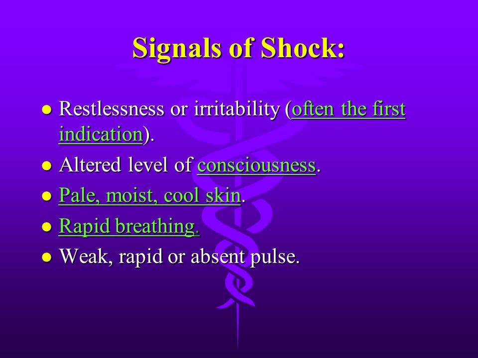Signals of Shock: Restlessness or irritability (often the first indication). Altered level of consciousness.
