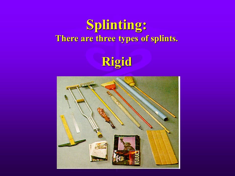 Splinting: There are three types of splints.