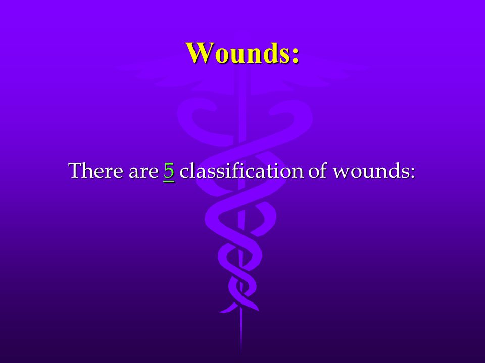 Wounds: There are 5 classification of wounds: