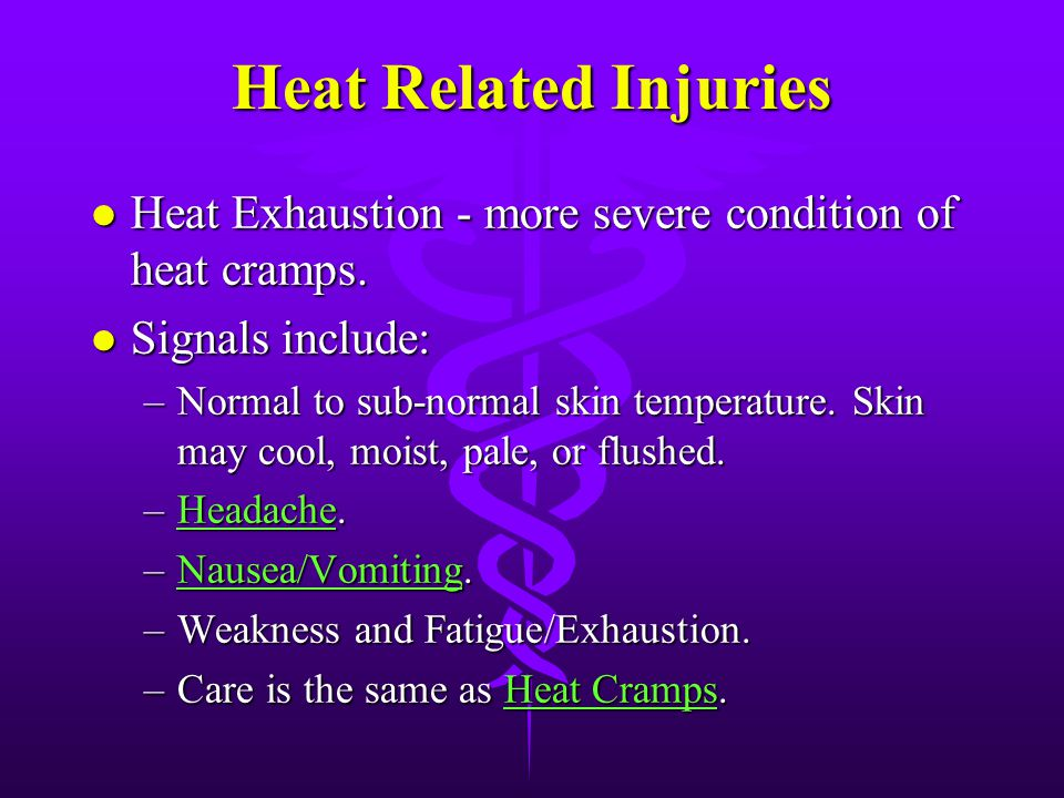 Heat Related Injuries Heat Exhaustion - more severe condition of heat cramps. Signals include: