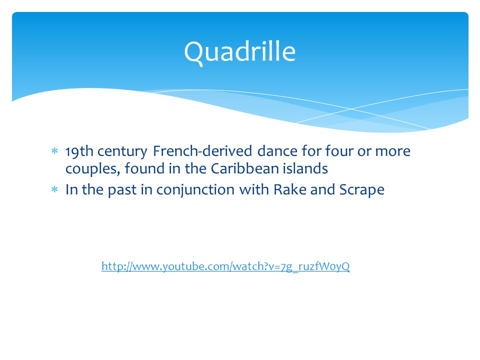 Quadrille 19th century French-derived dance for four or more couples, found in the Caribbean islands.