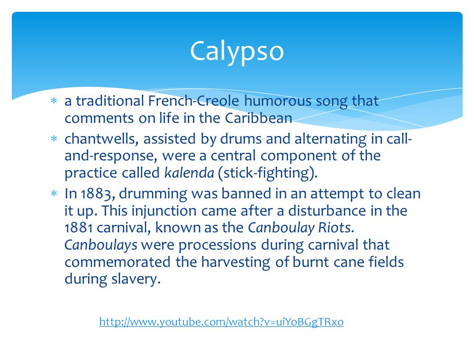 Calypso a traditional French-Creole humorous song that comments on life in the Caribbean.