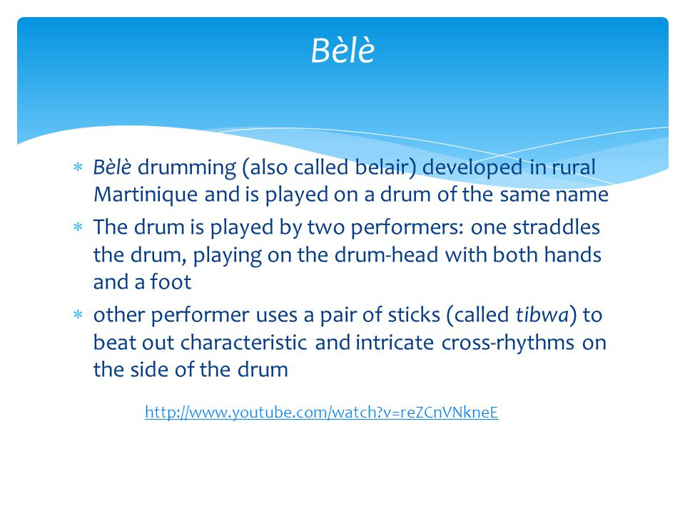 Bèlè Bèlè drumming (also called belair) developed in rural Martinique and is played on a drum of the same name.