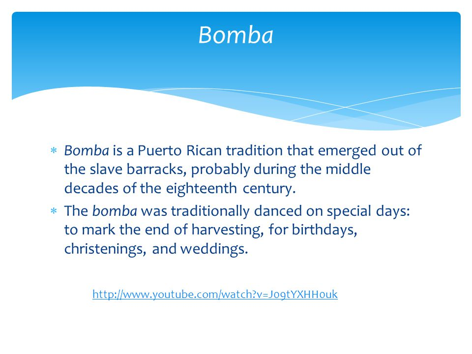 Bomba Bomba is a Puerto Rican tradition that emerged out of the slave barracks, probably during the middle decades of the eighteenth century.