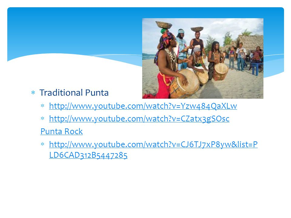 Traditional Punta http://www.youtube.com/watch v=Yzw484QaXLw