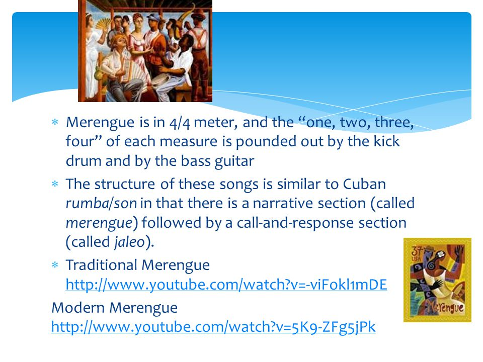 Merengue is in 4/4 meter, and the one, two, three, four of each measure is pounded out by the kick drum and by the bass guitar